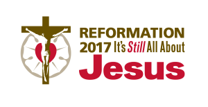 Reformation 2017 - It's Still All about Jesus